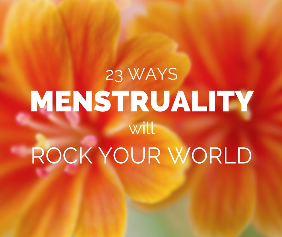 23 WAYS menstruality will