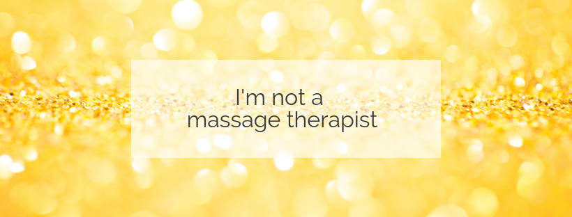 I'm-not-a-massage-therapist