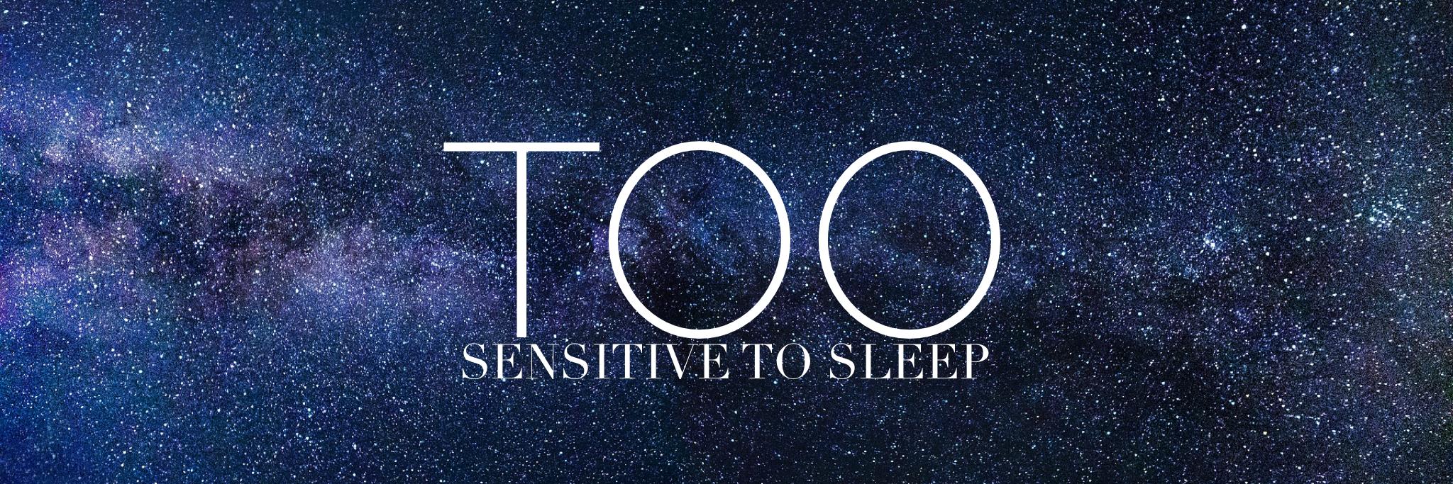 Too-sensitive-to-sleep