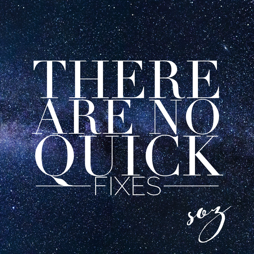 there-are-no-quick-fixes