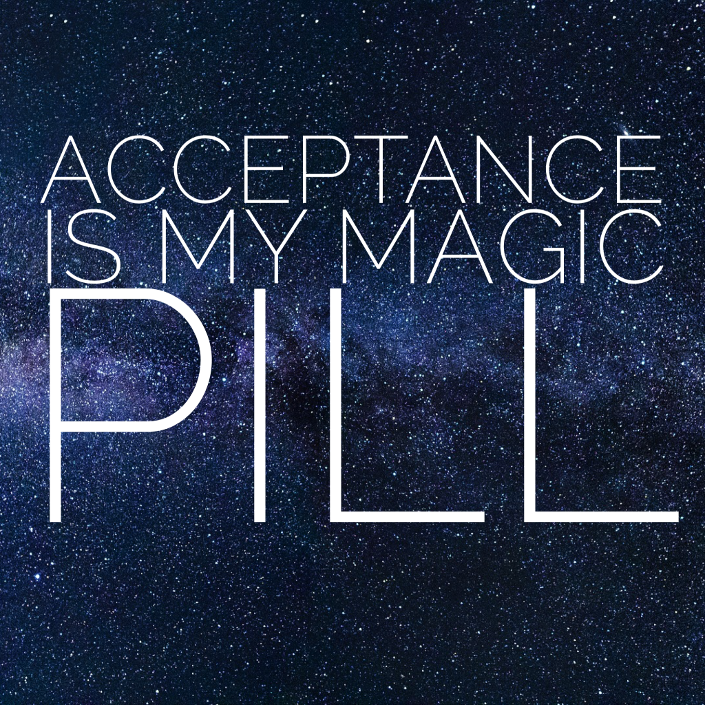 acceptance-is-my-magic-pill