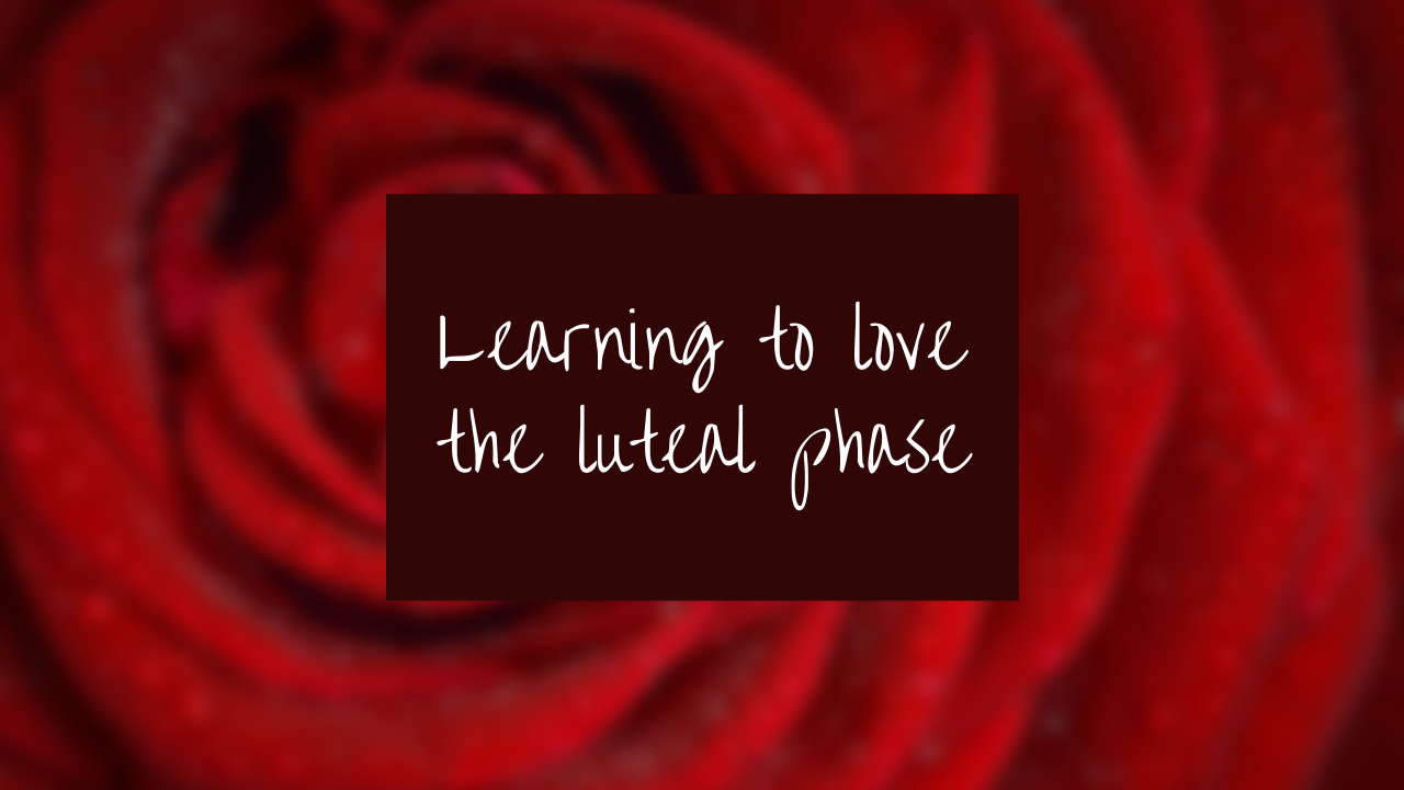 Learning-to-love-the-luteal-phase