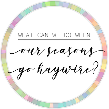 when-our-seasons-go-haywire